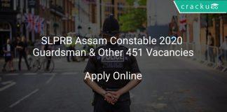 SLPRB Assam Constable 2020 Guardsman & Other 451 Vacancies