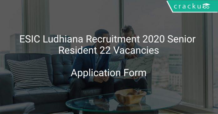 ESIC Ludhiana Recruitment 2020 Senior Resident 22 Vacancies
