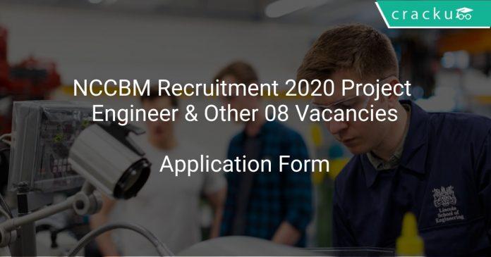 NCCBM Recruitment 2020 Project Engineer & Other 08 Vacancies