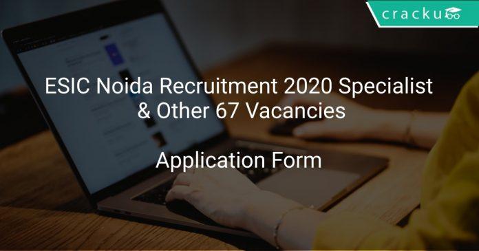 ESIC Noida Recruitment 2020 Specialist & Other 67 Vacancies