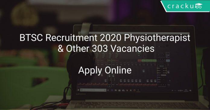 BTSC Recruitment 2020 Physiotherapist & Other 303 Vacancies
