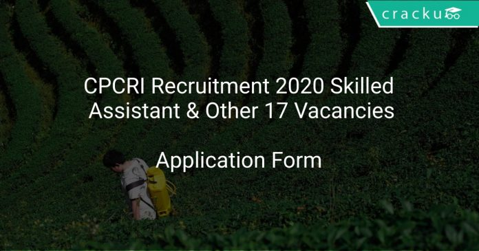 CPCRI Recruitment 2020 Skilled Assistant & Other 17 Vacancies