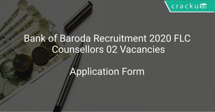 Bank of Baroda Recruitment 2020 FLC Counsellors 02 Vacancies