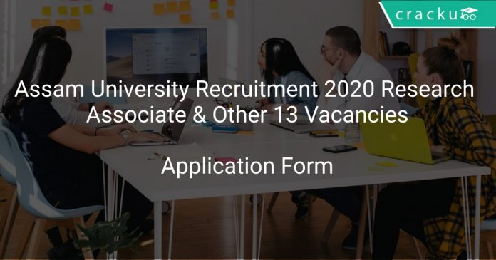 Assam University Recruitment 2020 Research Associate & Other 13 Vacancies