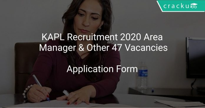 KAPL Recruitment 2020 Area Manager & Other 47 Vacancies