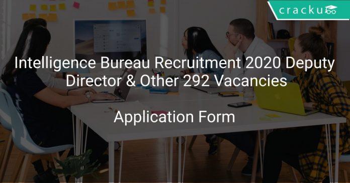 Intelligence Bureau Recruitment 2020 Deputy Director & Other 292 Vacancies