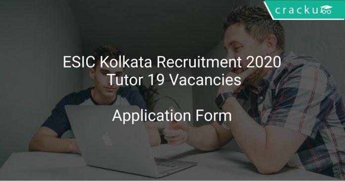ESIC Kolkata Recruitment 2020 Tutor 19 Vacancies