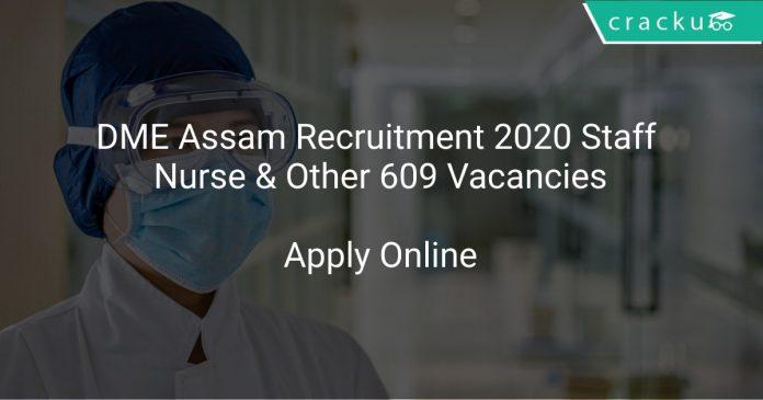 DME Assam Recruitment 2020 Staff Nurse & Other 609 Vacancies