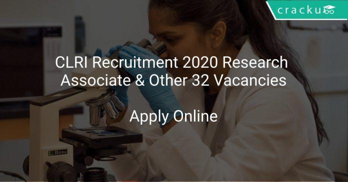 CLRI Recruitment 2020 Research Associate & Other 32 Vacancies