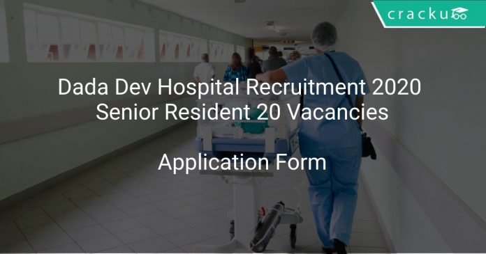 Dada Dev Hospital Recruitment 2020 Senior Resident 20 Vacancies