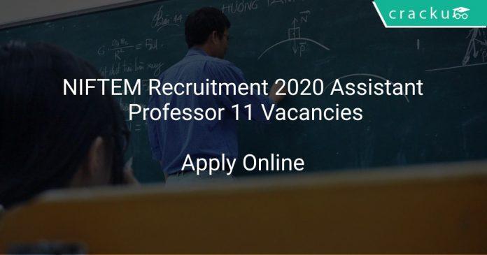 NIFTEM Recruitment 2020 Assistant Professor 11 Vacancies