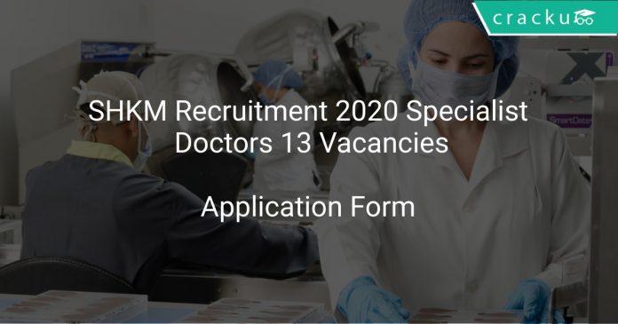 SHKM Recruitment 2020 Specialist Doctors 13 Vacancies