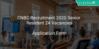 CNBC Recruitment 2020 Senior Resident 24 Vacancies