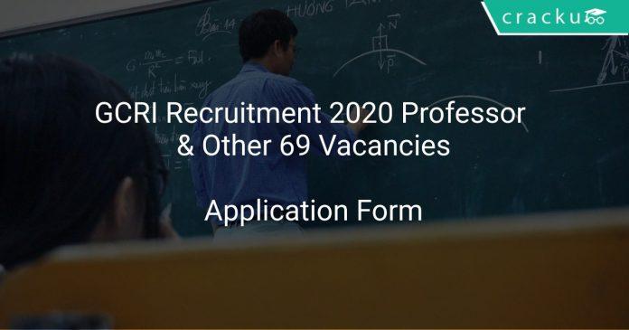 GCRI Recruitment 2020 Professor & Other 69 Vacancies