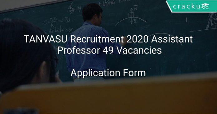 TANVASU Recruitment 2020 Assistant Professor 49 Vacancies