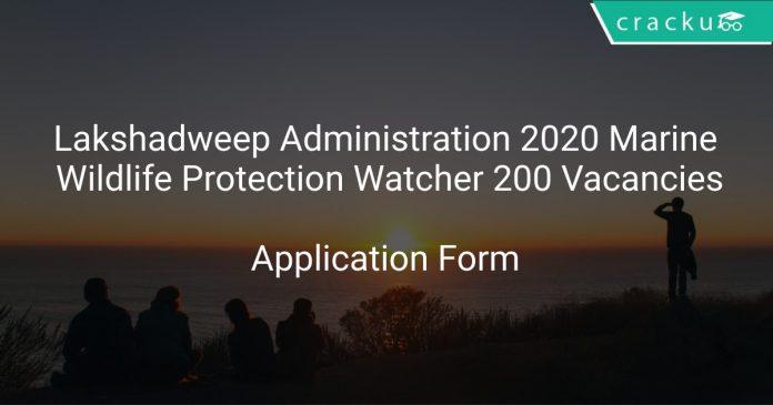 Lakshadweep Administration 2020 Marine Wildlife Protection Watcher 200 Vacancies