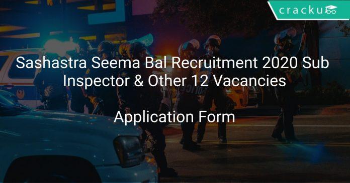 Sashastra Seema Bal Recruitment 2020 Sub Inspector & Other 12 Vacancies