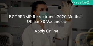 BGTRRDMP Recruitment 2020 Medical Officer 38 Vacancies