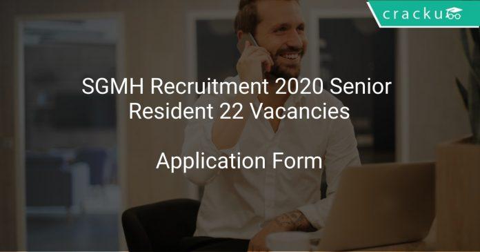 SGMH Recruitment 2020 Senior Resident 22 Vacancies