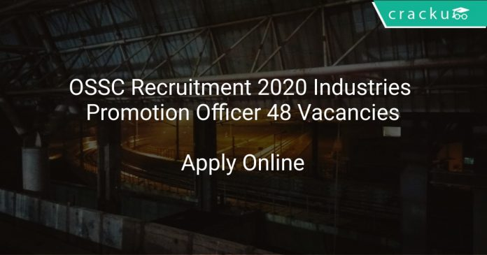 OSSC Recruitment 2020 Industries Promotion Officer 48 Vacancies
