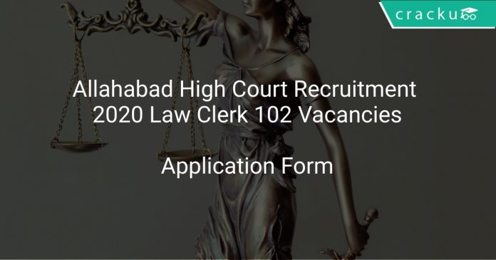 Allahabad High Court Recruitment 2020 Law Clerk 102 Vacancies