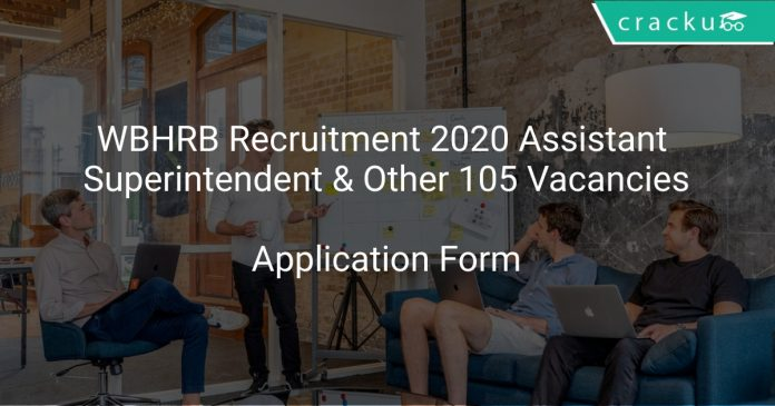 WBHRB Recruitment 2020 Assistant Superintendent & Other 105 Vacancies