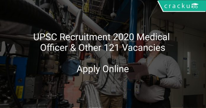 UPSC Recruitment 2020 Medical Officer & Other 121 Vacancies