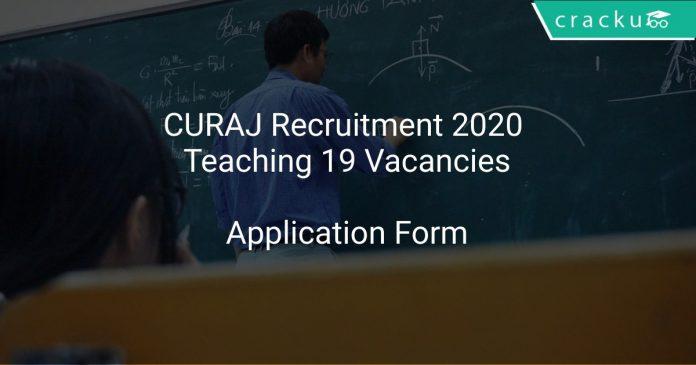 CURAJ Recruitment 2020 Teaching 19 Vacancies