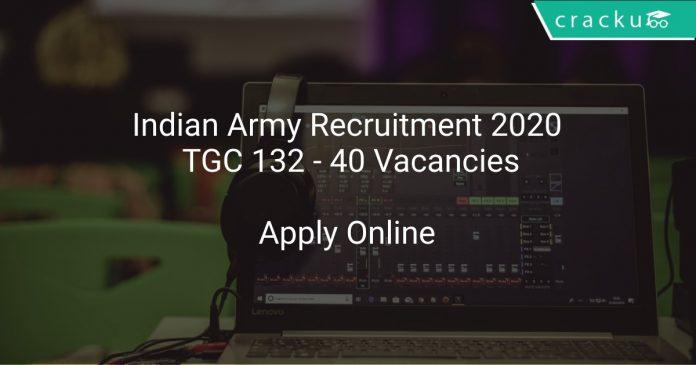 Indian Army Recruitment 2020 TGC 132 - 40 Vacancies