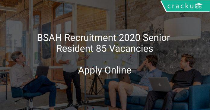BSAH Recruitment 2020 Senior Resident 85 Vacancies