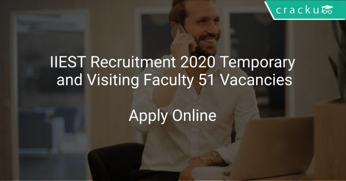 IIEST Recruitment 2020 Temporary and Visiting Faculty 51 Vacancies