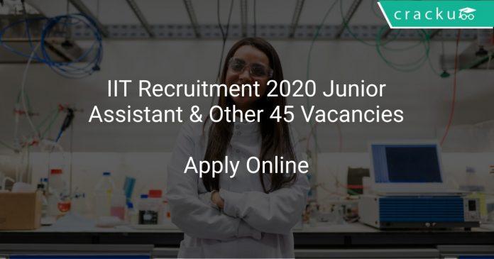 IIT Recruitment 2020 Junior Assistant & Other 45 Vacancies