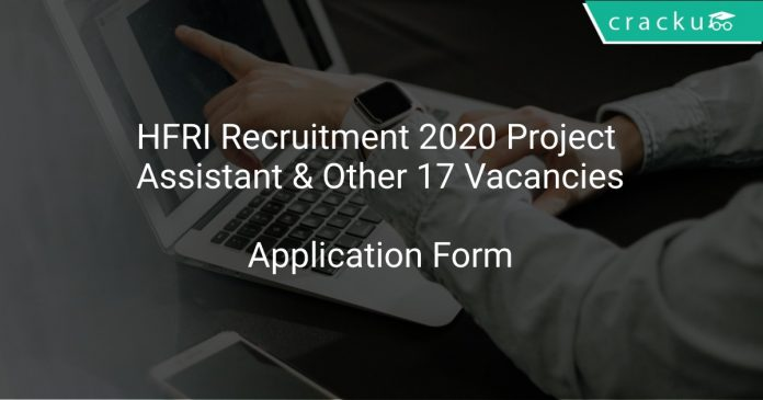 HFRI Recruitment 2020 Project Assistant & Other 17 Vacancies