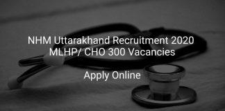 NHM Uttarakhand Recruitment 2020 MLHP/ CHO 300 Vacancies