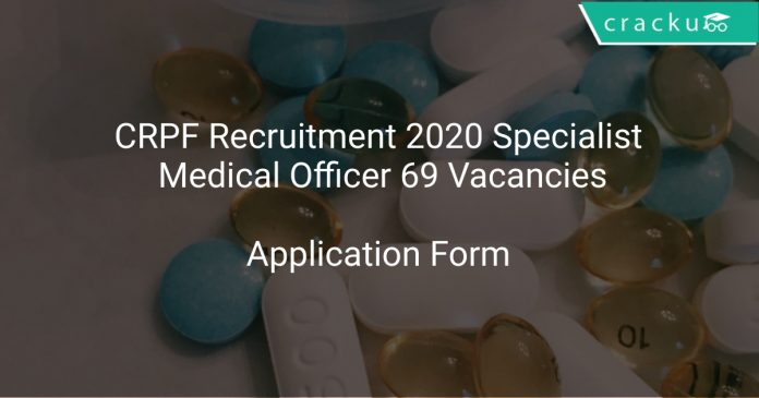 CRPF Recruitment 2020 Specialist Medical Officer 69 Vacancies
