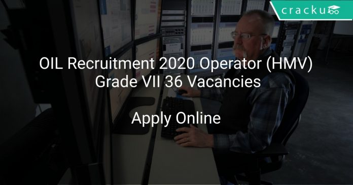 OIL Recruitment 2020 Operator (HMV) Grade VII 36 Vacancies