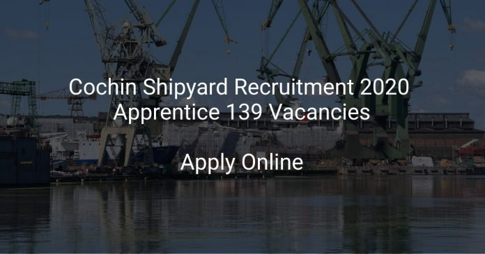 Cochin Shipyard Recruitment 2020 Apprentice 139 Vacancies