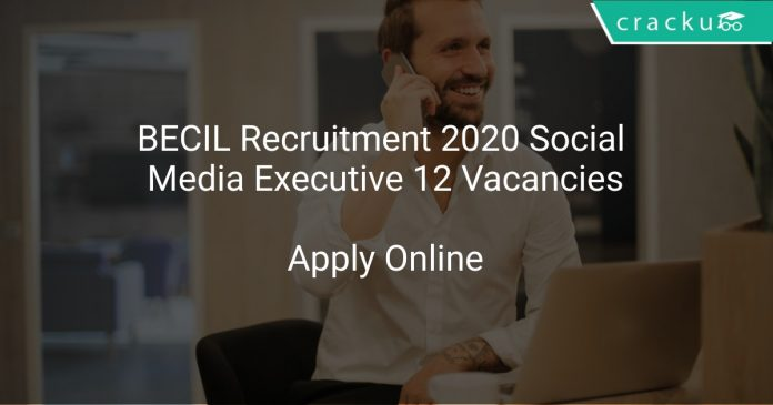 BECIL Recruitment 2020 Social Media Executive 12 Vacancies