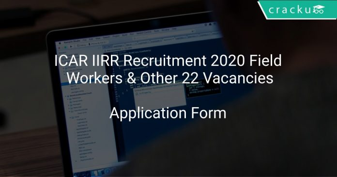 ICAR IIRR Recruitment 2020 Field Workers & Other 22 Vacancies