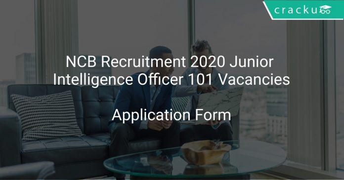 NCB Recruitment 2020 Junior Intelligence Officer 101 Vacancies