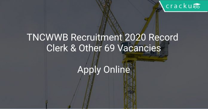 TNCWWB Recruitment 2020 Record Clerk & Other 69 Vacancies