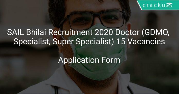 SAIL Bhilai Recruitment 2020 Doctor (GDMO, Specialist, Super Specialist) 15 Vacancies