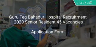 Guru Teg Bahadur Hospital Recruitment 2020 Senior Resident 45 Vacancies