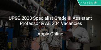 UPSC 2020 Specialist Grade III Assistant Professor & AE 204 Vacancies
