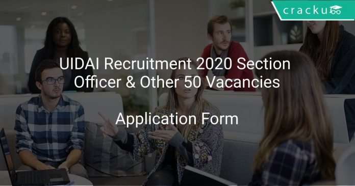 UIDAI Recruitment 2020 Section Officer & Other 50 Vacancies