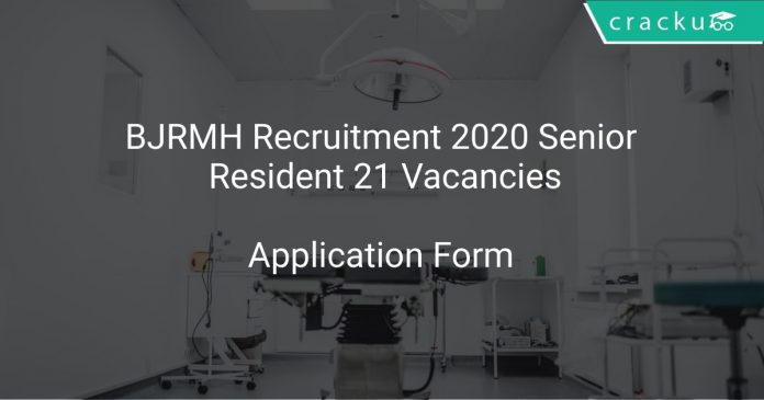 BJRMH Recruitment 2020 Senior Resident 21 Vacancies