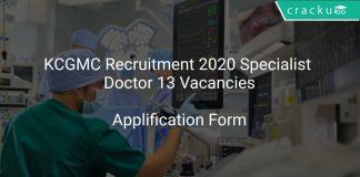 KCGMC Recruitment 2020 Specialist Doctor 13 Vacancies