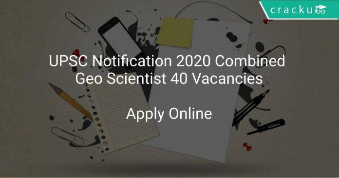 UPSC Notification 2020 Combined Geo Scientist 40 Vacancies