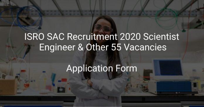 ISRO SAC Recruitment 2020 Scientist Engineer & Other 55 Vacancies