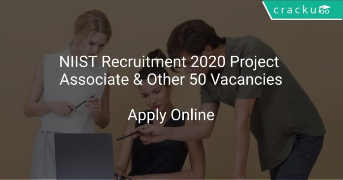 NIIST Recruitment 2020 Project Associate & Other 50 Vacancies
